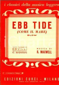 1953 R. MAXWELL C. SIGMAN Ebb Tide (Come il mare) Slow *Spartito ed. CURCI