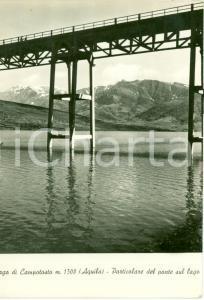 1960 L'AQUILA Particolare ponte Lago di CAMPOTOSTO FG VG