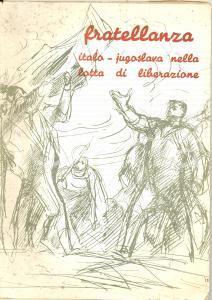 1950 FRATELLANZA ITALO JUGOSLAVA NELLA LOTTA DI LIBERAZIONE a cura di MARAS