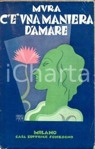 1940 MURA C'è una maniera d'amare - novelle - *Ed. SONZOGNO MILANO