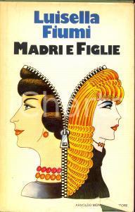 1978 Luisella FIUMI Madri e figlie *Edizione Mondadori MILANO