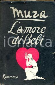 1945 MURA L'amore di Bebi - romanzo - *Ed. SONZOGNO MILANO