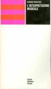 1974 GIORGIO GRAZIOSI L'interpretazione musicale EINAUDI Collana PBE