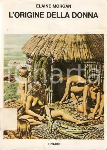1975 Elaine MORGAN L'origine della donna *Edizioni EINAUDI Saggi n.527