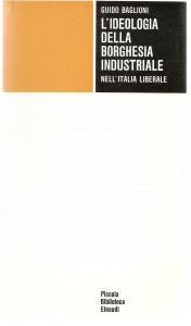1973 Guido BAGLIONI Ideologia della borghesia industriale in ITALIA *Ed. EINAUDI