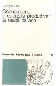 1976 Giorgio FUA' Occupazione e capacità produttive in Italia *Ed. IL MULINO