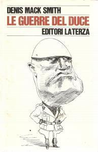 1976 Denis MACK SMITH Le guerre del DUCE Illustrazione LEVINE *Editori LATERZA