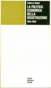 1975 Camillo DANEO Politica economica della ricostruzione 1945-1949 EINAUDI PBE