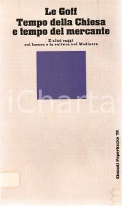 1977 Jacques LE GOFF Tempo della Chiesa e tempo del mercante *EINAUDI Paperbacks