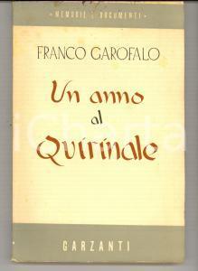 1947 Franco GAROFALO Un anno al Quirinale *Ed. GARZANTI MILANO