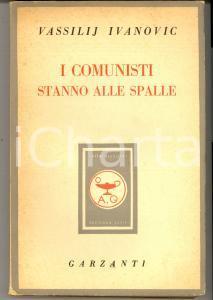 1949 Vassilij IVANOVIC I comunisti stanno alle spalle *Ed. GARZANTI MILANO