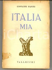 1939 Giovanni PAPINI Italia mia *Ed. VALLECCHI FIRENZE