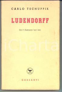1940 Carlo TSCHUPPIK Ludendorff *Ed. GARZANTI MILANO