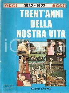 1977 OGGI Trent'anni della nostra vita 1947-1977 *RIZZOLI EDITORE