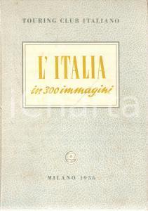 1956 TOURING CLUB ITALIANO L'Italia in 300 immagini *Ed.Touring MILANO