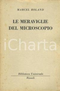 1950 Marcel ROLAND Le meraviglie del microscopio *Ed.Rizzoli MILANO