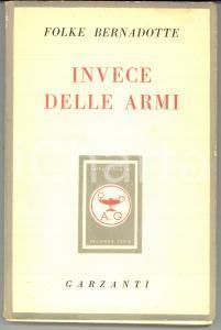 1949 Folke BERNADOTTE Invece delle armi *Ed. GARZANTI MILANO