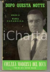 1952 Maria CASABELLA Dopo questa notte *Ed. Cino DEL DUCA MILANO