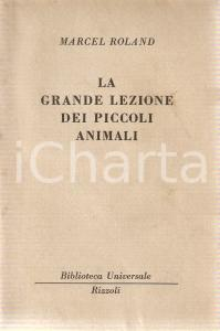 1950 Marcel ROLAND Grande lezione dei piccoli animali *Edizioni RIZZOLI