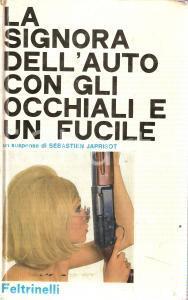 1967 Sébastien JAPRISOT Signora dell'auto con gli occhiali e fucile *FELTRINELLI