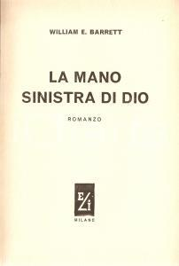 1957 William E. BARRETT La mano sinistra di Dio *Ed. ELI Milano Collana L'ariete