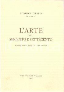 1966 TOURING CLUB ITALIANO Conosci l'Italia vol.10 Arte nel Seicento Settecento
