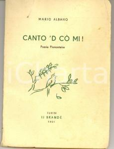 1951 Mario ALBANO Canto 'd co mi - Poesie piemonteise *Ed. Torino IJ BRANDE'