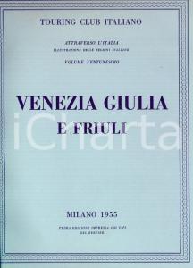 1955 TOURING CLUB ITALIANO Venezia Giulia e Friuli - Attraverso l'Italia vol. 21