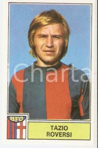 PANINI - CALCIATORI 1971 - 1972 Figurina Tazio ROVERSI *Serie A BOLOGNA