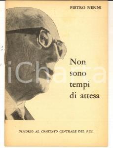 1969 Pietro NENNI Non sono tempi di attesa - Discorso al Comitato Centrale PSI