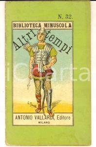 1900 ca Altri tempi *Biblioteca minuscola ed. Antonio VALLARDI MILANO n° 32