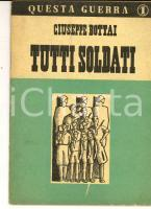 1942 Giuseppe BOTTAI Tutti soldati *PROPAGANDA ed. PANTHEON RARO 32 pp.