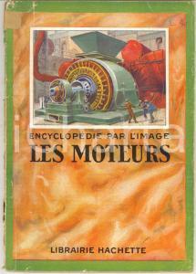 1926 ENCYCLOPEDIE PAR L'IMAGE Les moteurs *Librairie HACHETTE 64 pp.