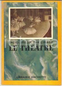 1931 ENCYCLOPEDIE PAR L'IMAGE Le théâtre *Librairie HACHETTE 64 pp.