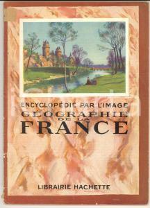 1933 ENCYCLOPEDIE PAR L'IMAGE Géographie de la France *Librairie HACHETTE 64 pp.