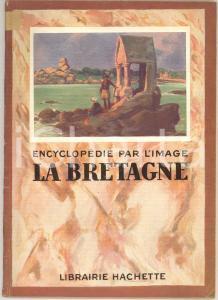 1934 ENCYCLOPEDIE PAR L'IMAGE La Bretagne *Librairie HACHETTE 64 pp.