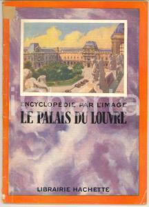 1933 ENCYCLOPEDIE PAR L'IMAGE Le palais du Louvre *Librairie HACHETTE 64 pp.