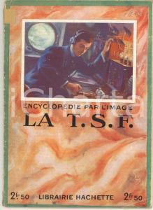1930 ca ENCYCLOPEDIE PAR L'IMAGE La T. S. F. *Librairie HACHETTE 64 pp.