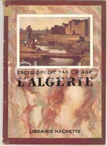 1930 ENCYCLOPEDIE PAR L'IMAGE L'Algérie *Librairie HACHETTE 64 pp.