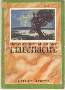1927 ENCYCLOPEDIE PAR L'IMAGE L'électricité *Librairie HACHETTE 64 pp.