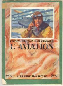 1930 ca ENCYCLOPEDIE PAR L'IMAGE L'aviation *Librairie HACHETTE 64 pp.