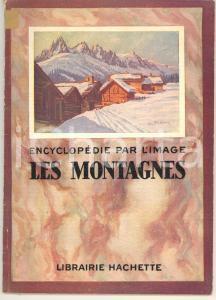 1932 ENCYCLOPEDIE PAR L'IMAGE Les montagnes *Librairie HACHETTE 64 pp.
