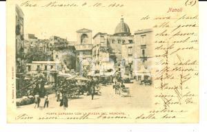 1900 NAPOLI Porta CAPUANA con la piazza del Mercato *Cartolina ANIMATA FP VG