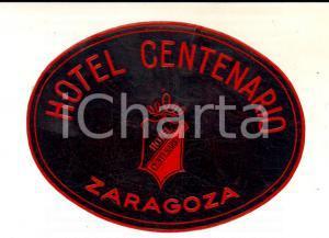1950 ca ZARAGOZA (SPAIN) Hotel CENTENARIO *Etichetta pubblicitaria 11x9 cm