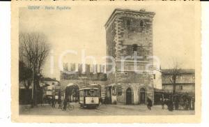 1916 UDINE Veduta panoramica da PORTA AQUILEIA *Cartolina ANIMATA tram