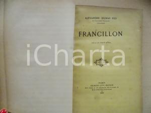 1887 Alexandre DUMAS fils - Francillon *Calmann LEVY Editeur -  PARIS