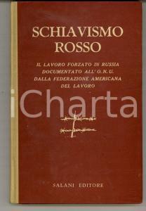 1952 AA. VV. Schiavismo rosso - Il lavoro forzato in Russia *Ed. SALANI