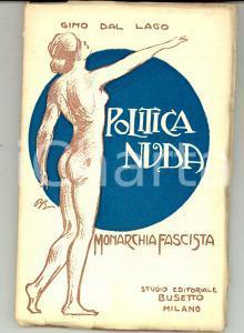 1923 Gino DAL LAGO Politica nuda - Monarchia fascista *Studio Editoriale BUSETTO