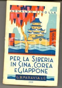 1928 Arnaldo CIPOLLA Per la Siberia. In Cina, Corea e Giappone Ed. G. B. PARAVIA