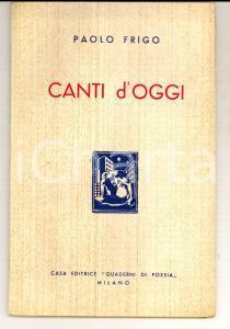 1935 ca Paolo FRIGO Canti d'oggi *Ed. QUADERNI DI POESIA - MIlano